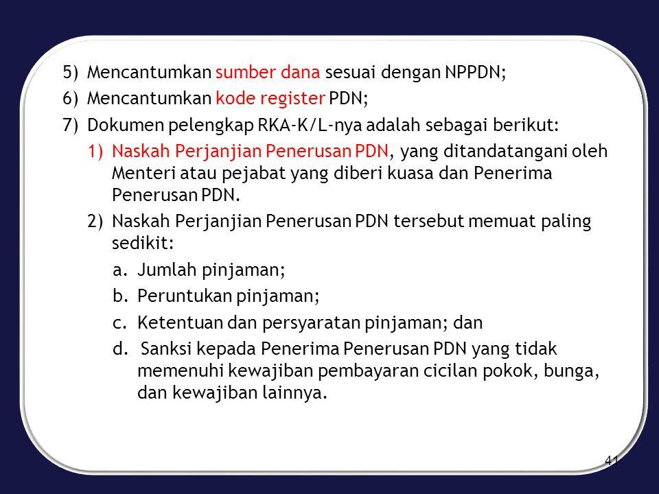5)Mencantumkan sumber dana sesuai dengan NPPDN; 6)Mencantumkan kode register PDN; 7)Dokumen pelengkap RKA-K/L-nya adalah sebagai berikut: 1)Naskah Per