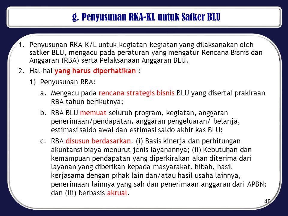 g. Penyusunan RKA-KL untuk Satker BLU 1.Penyusunan RKA-K/L untuk kegiatan-kegiatan yang dilaksanakan oleh satker BLU, mengacu pada peraturan yang meng