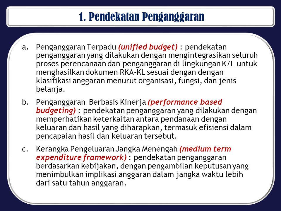 1. Pendekatan Penganggaran a.Penganggaran Terpadu (unified budget) : pendekatan penganggaran yang dilakukan dengan mengintegrasikan seluruh proses per