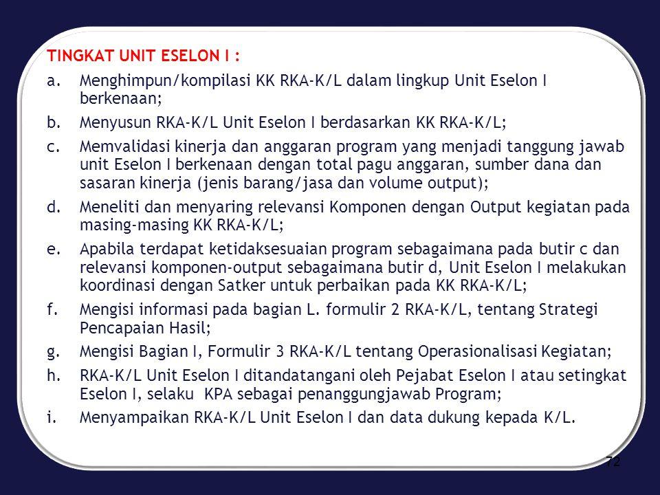 TINGKAT UNIT ESELON I : a.Menghimpun/kompilasi KK RKA-K/L dalam lingkup Unit Eselon I berkenaan; b.Menyusun RKA-K/L Unit Eselon I berdasarkan KK RKA-K