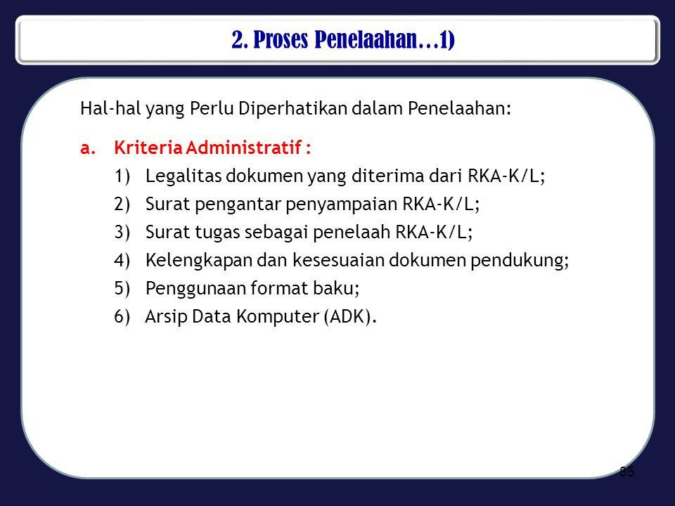 2. Proses Penelaahan…1) Hal-hal yang Perlu Diperhatikan dalam Penelaahan: a.Kriteria Administratif : 1) Legalitas dokumen yang diterima dari RKA-K/L;