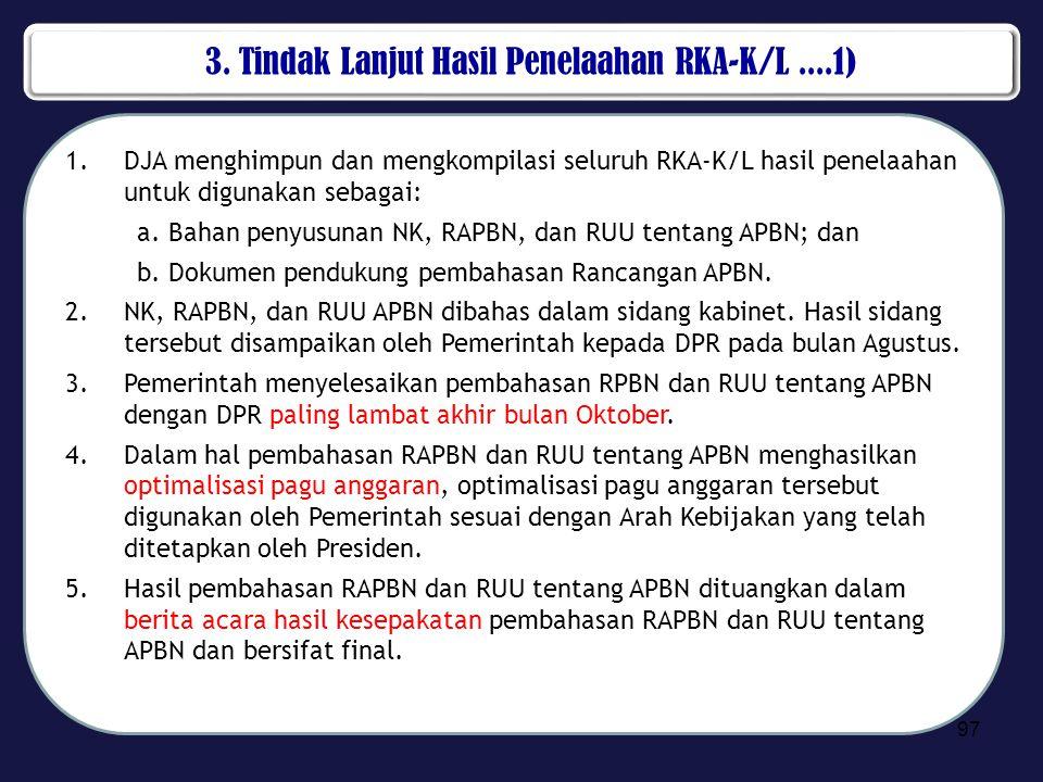 3. Tindak Lanjut Hasil Penelaahan RKA-K/L....1) 1.DJA menghimpun dan mengkompilasi seluruh RKA-K/L hasil penelaahan untuk digunakan sebagai: a.Bahan p
