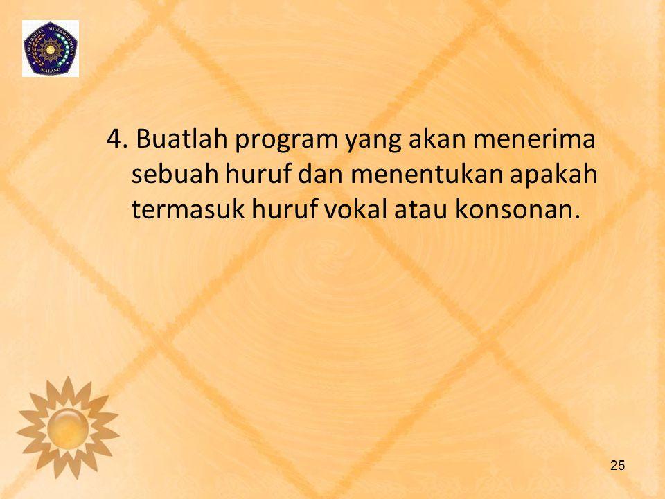 4. Buatlah program yang akan menerima sebuah huruf dan menentukan apakah termasuk huruf vokal atau konsonan. 25