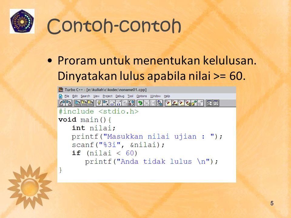Contoh-contoh •Proram untuk menentukan kelulusan. Dinyatakan lulus apabila nilai >= 60. 5