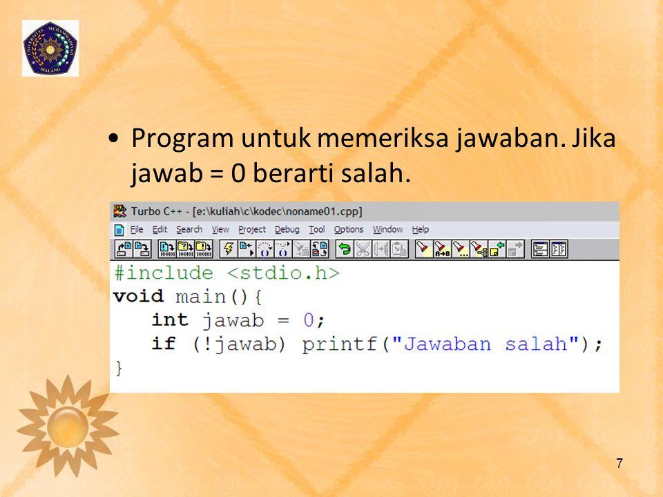 •Program untuk memeriksa jawaban. Jika jawab = 0 berarti salah. 7