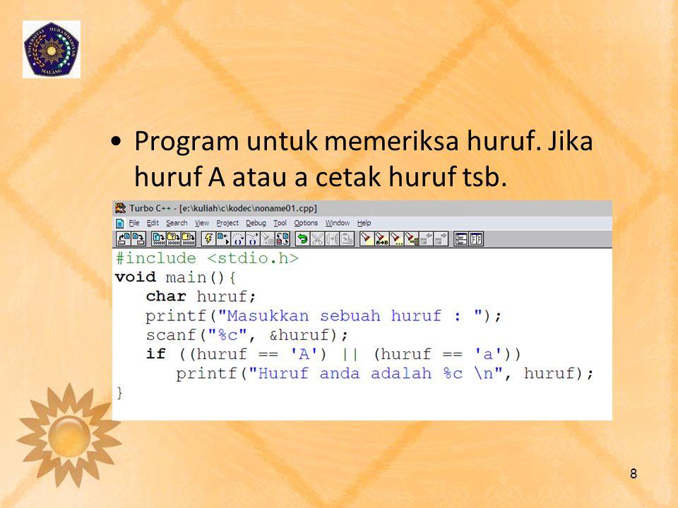 •Program untuk memeriksa huruf. Jika huruf A atau a cetak huruf tsb. 8