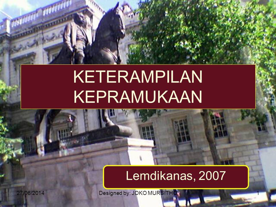 27/06/2014Designed by: JOKO MURSITHO1 KETERAMPILAN KEPRAMUKAAN Lemdikanas, 2007