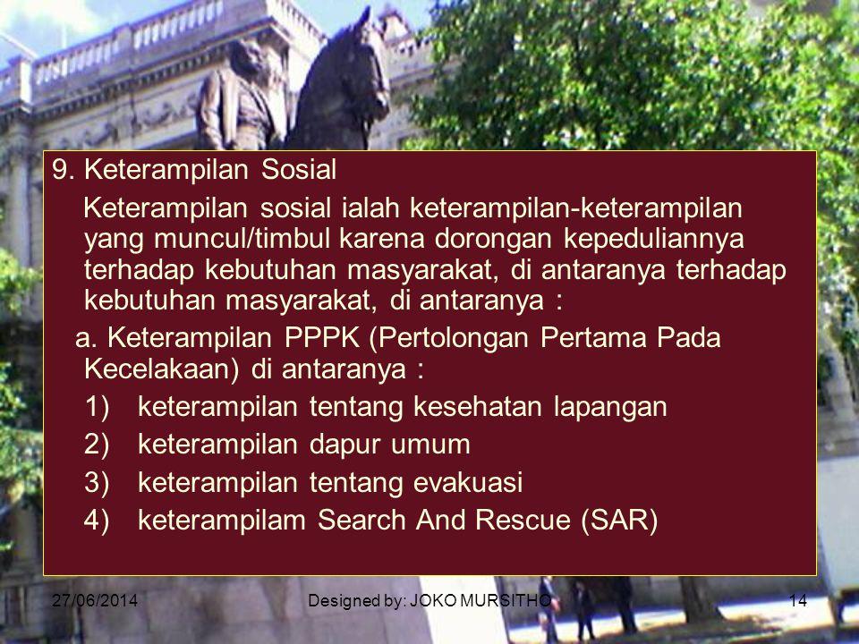 27/06/2014Designed by: JOKO MURSITHO14 9.Keterampilan Sosial Keterampilan sosial ialah keterampilan-keterampilan yang muncul/timbul karena dorongan ke