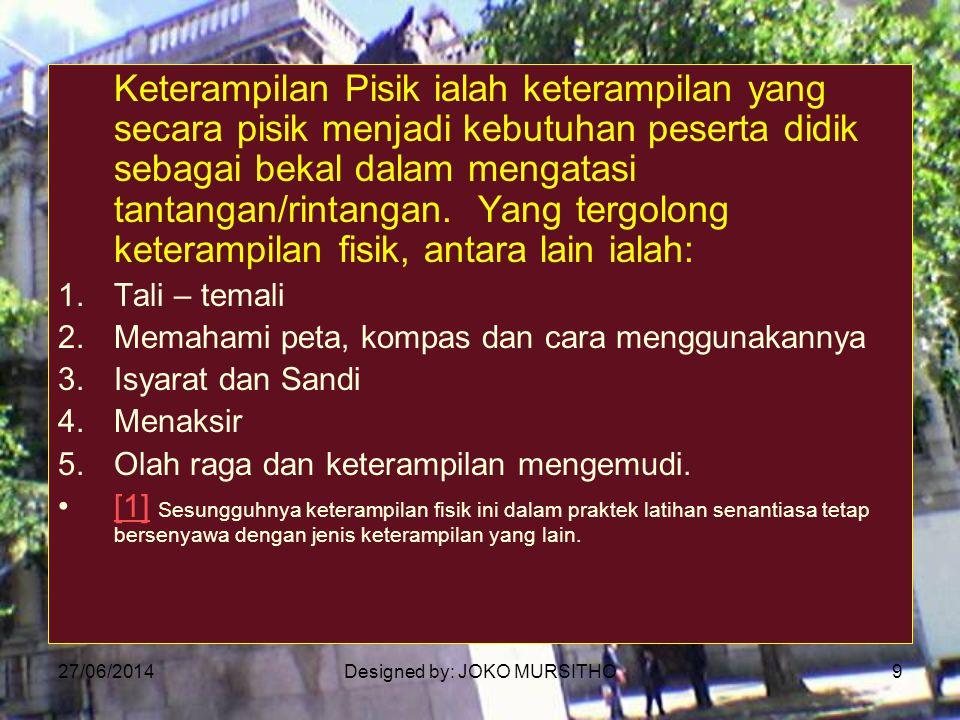 27/06/2014Designed by: JOKO MURSITHO9 Keterampilan Pisik ialah keterampilan yang secara pisik menjadi kebutuhan peserta didik sebagai bekal dalam meng