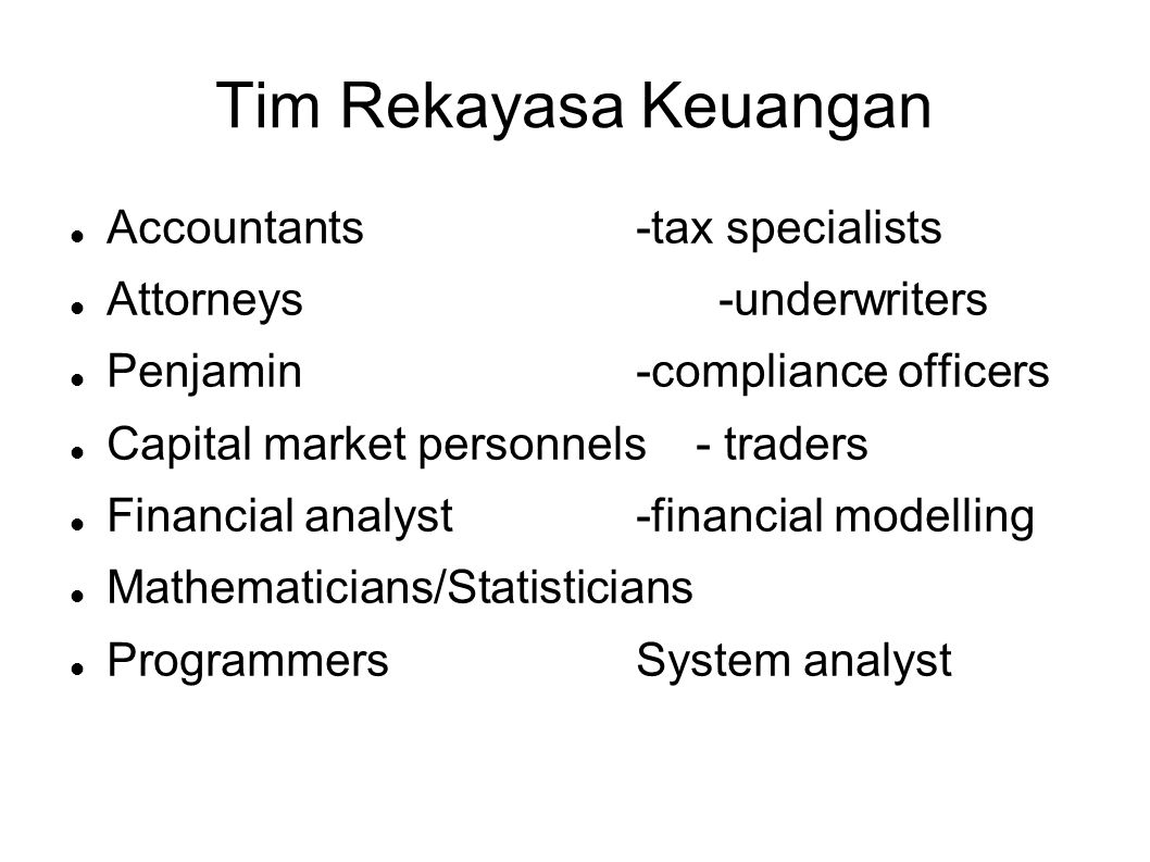 Tim Rekayasa Keuangan  Accountants-tax specialists  Attorneys-underwriters  Penjamin-compliance officers  Capital market personnels - traders  Financial analyst-financial modelling  Mathematicians/Statisticians  Programmers System analyst