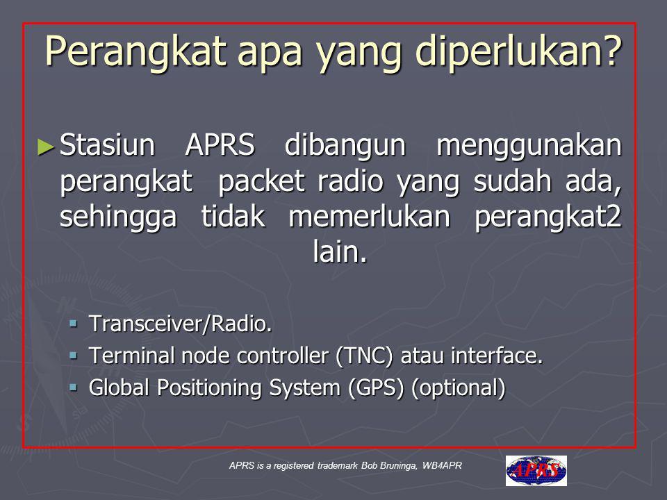 APRS is a registered trademark Bob Bruninga, WB4APR Perangkat apa yang diperlukan? ► Stasiun APRS dibangun menggunakan perangkat packet radio yang sud