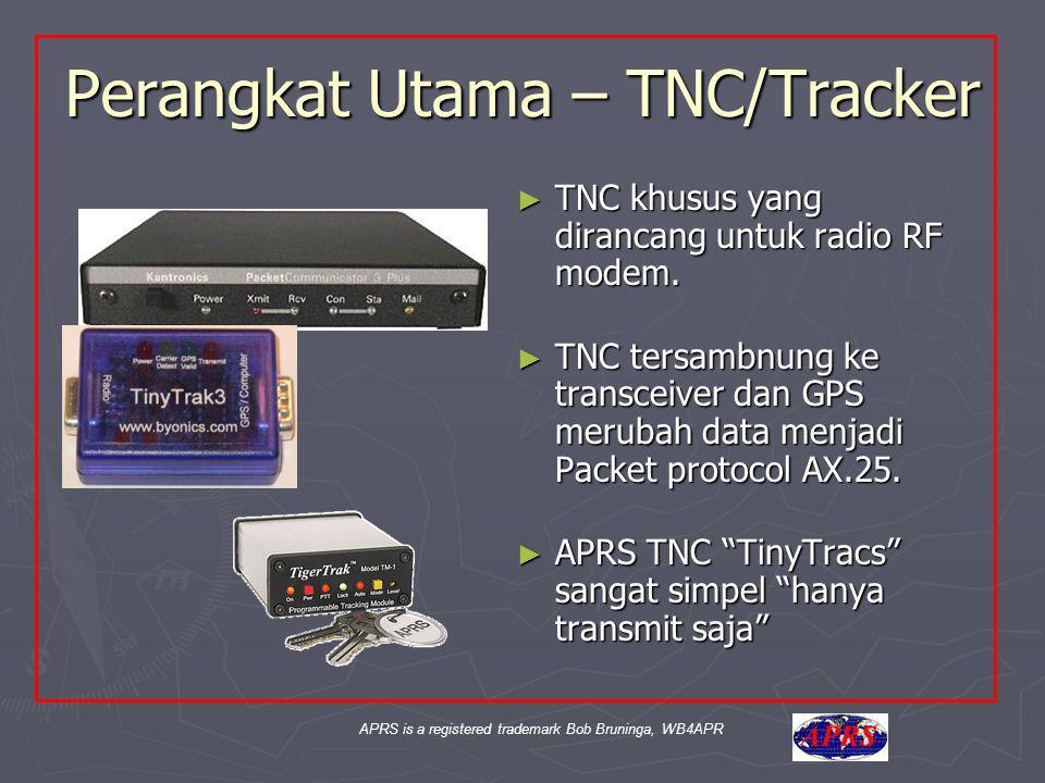 APRS is a registered trademark Bob Bruninga, WB4APR Perangkat Utama – TNC/Tracker ► TNC khusus yang dirancang untuk radio RF modem. ► TNC tersambnung