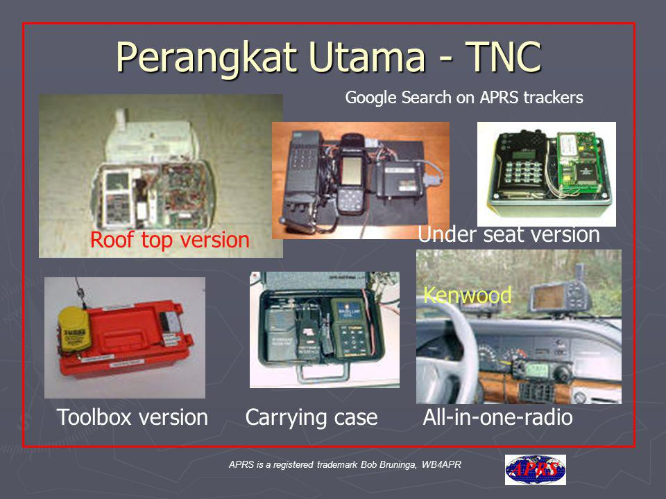 APRS is a registered trademark Bob Bruninga, WB4APR Perangkat Utama - TNC Roof top version Kenwood Toolbox versionCarrying caseAll-in-one-radio Google Search on APRS trackers Under seat version