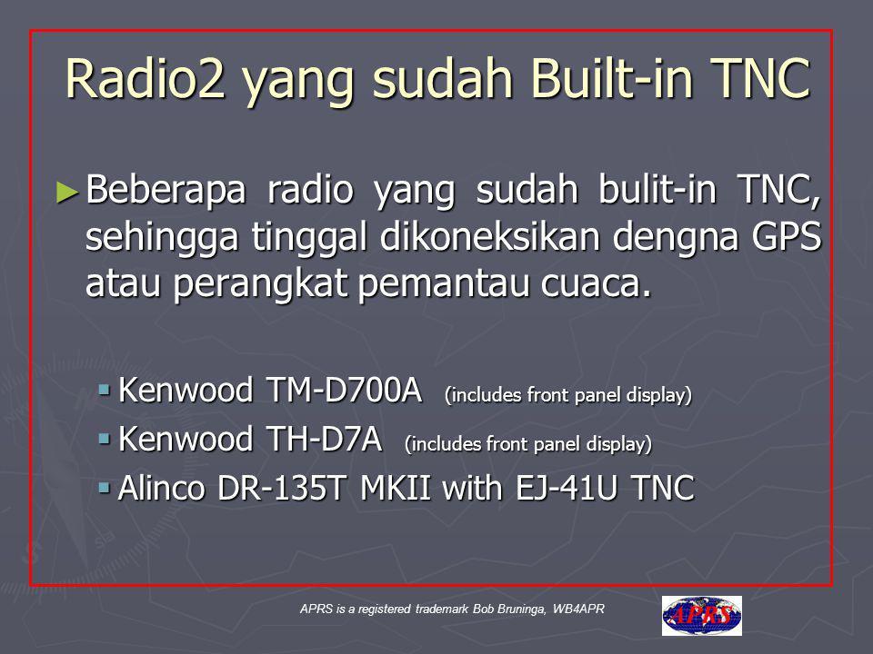 APRS is a registered trademark Bob Bruninga, WB4APR Radio2 yang sudah Built-in TNC ► Beberapa radio yang sudah bulit-in TNC, sehingga tinggal dikoneks