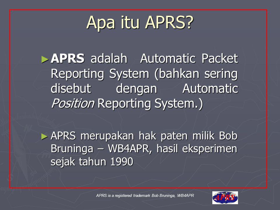 APRS is a registered trademark Bob Bruninga, WB4APR Apa itu APRS? ► APRS adalah Automatic Packet Reporting System (bahkan sering disebut dengan Automa
