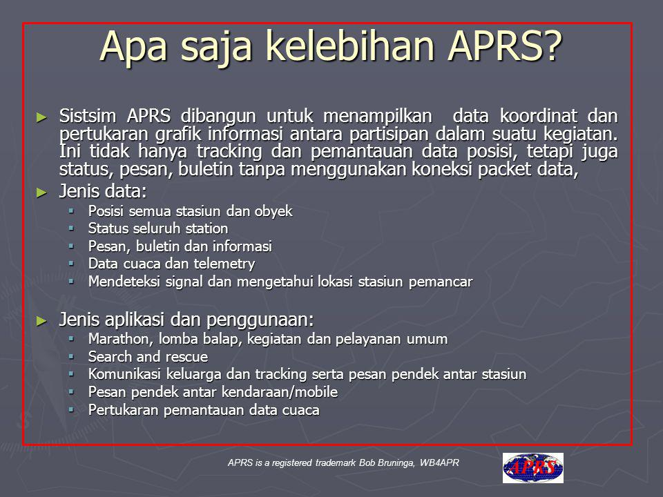 APRS is a registered trademark Bob Bruninga, WB4APR Apa saja kelebihan APRS.