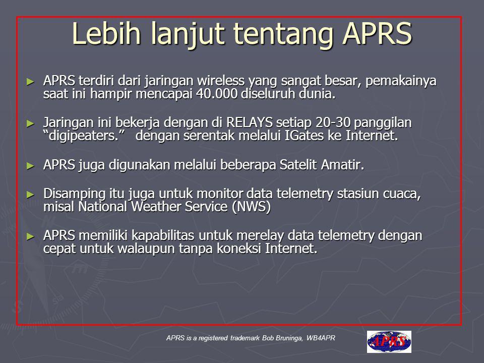 APRS is a registered trademark Bob Bruninga, WB4APR Lebih lanjut tentang APRS ► APRS terdiri dari jaringan wireless yang sangat besar, pemakainya saat