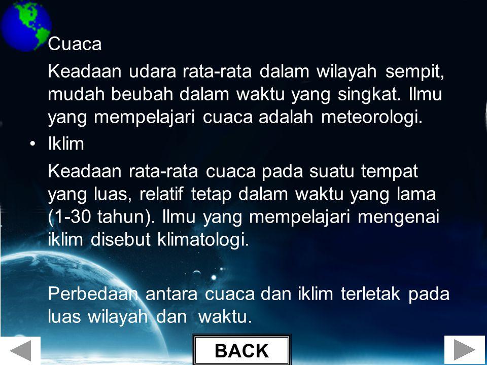 •Cuaca Keadaan udara rata-rata dalam wilayah sempit, mudah beubah dalam waktu yang singkat. Ilmu yang mempelajari cuaca adalah meteorologi. •Iklim Kea