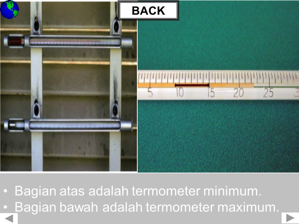 •Bagian atas adalah termometer minimum. •Bagian bawah adalah termometer maximum. BACK