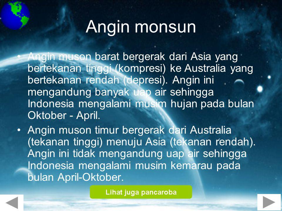 Angin monsun •Angin muson barat bergerak dari Asia yang bertekanan tinggi (kompresi) ke Australia yang bertekanan rendah (depresi). Angin ini mengandu