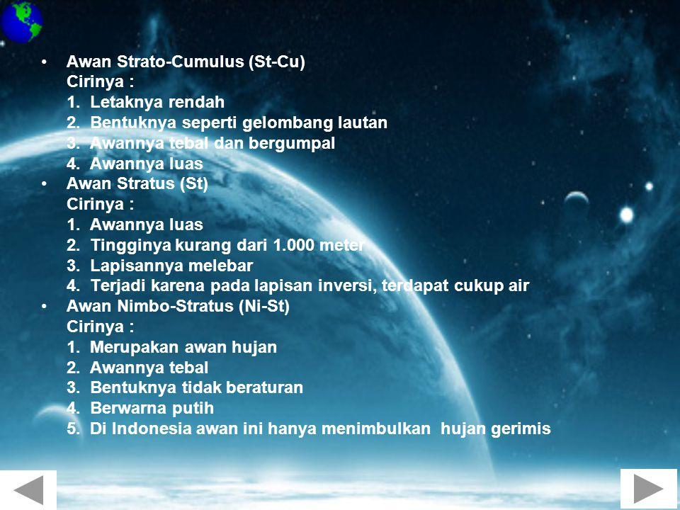 •Awan Strato-Cumulus (St-Cu) Cirinya : 1. Letaknya rendah 2. Bentuknya seperti gelombang lautan 3. Awannya tebal dan bergumpal 4. Awannya luas •Awan S