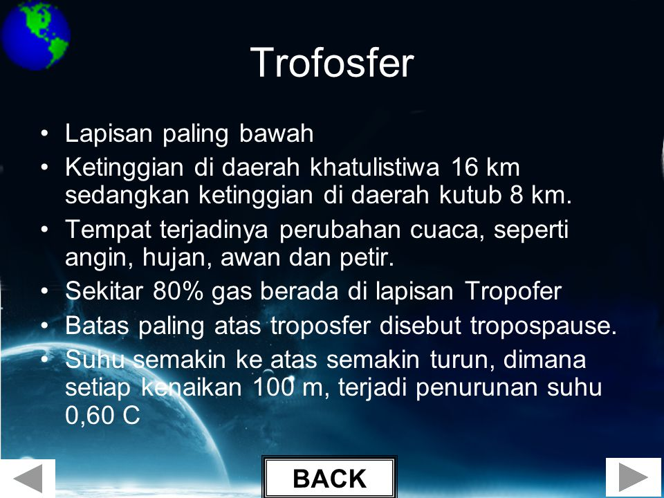 Trofosfer •Lapisan paling bawah •Ketinggian di daerah khatulistiwa 16 km sedangkan ketinggian di daerah kutub 8 km. •Tempat terjadinya perubahan cuaca