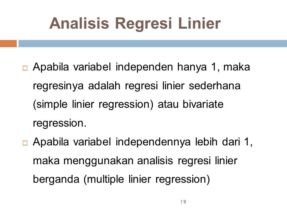 Analisis Regresi Linier  Apabila variabel independen hanya 1, maka regresinya adalah regresi linier sederhana (simple linier regression) atau bivariate regression.