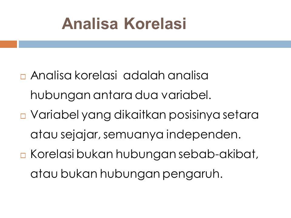 Analisa Korelasi  Analisa korelasi adalah analisa hubungan antara dua variabel.