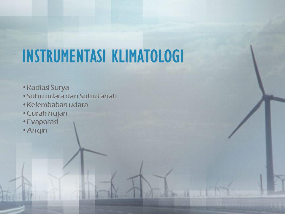 INSTRUMENTASI KLIMATOLOGI •Radiasi Surya •Suhu udara dan Suhu tanah •Kelembaban udara •Curah hujan •Evaporasi •Angin