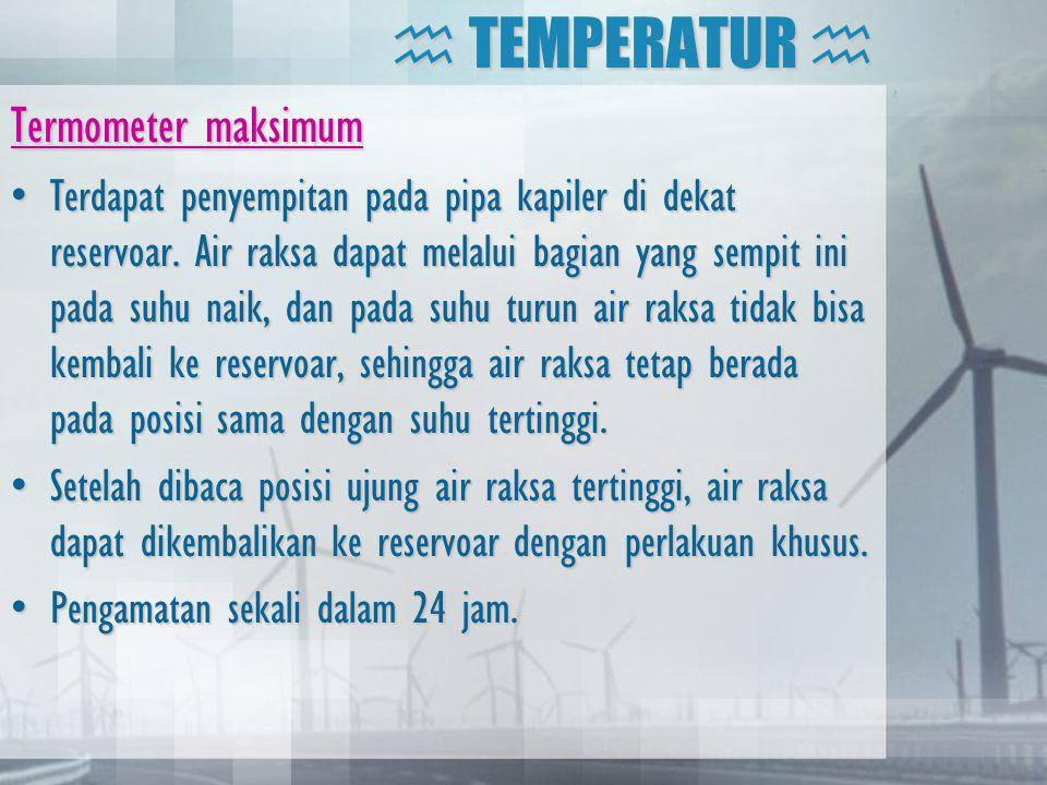 Termometer maksimum •Terdapat penyempitan pada pipa kapiler di dekat reservoar. Air raksa dapat melalui bagian yang sempit ini pada suhu naik, dan pad