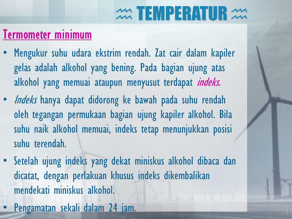 Termometer minimum •Mengukur suhu udara ekstrim rendah. Zat cair dalam kapiler gelas adalah alkohol yang bening. Pada bagian ujung atas alkohol yang m