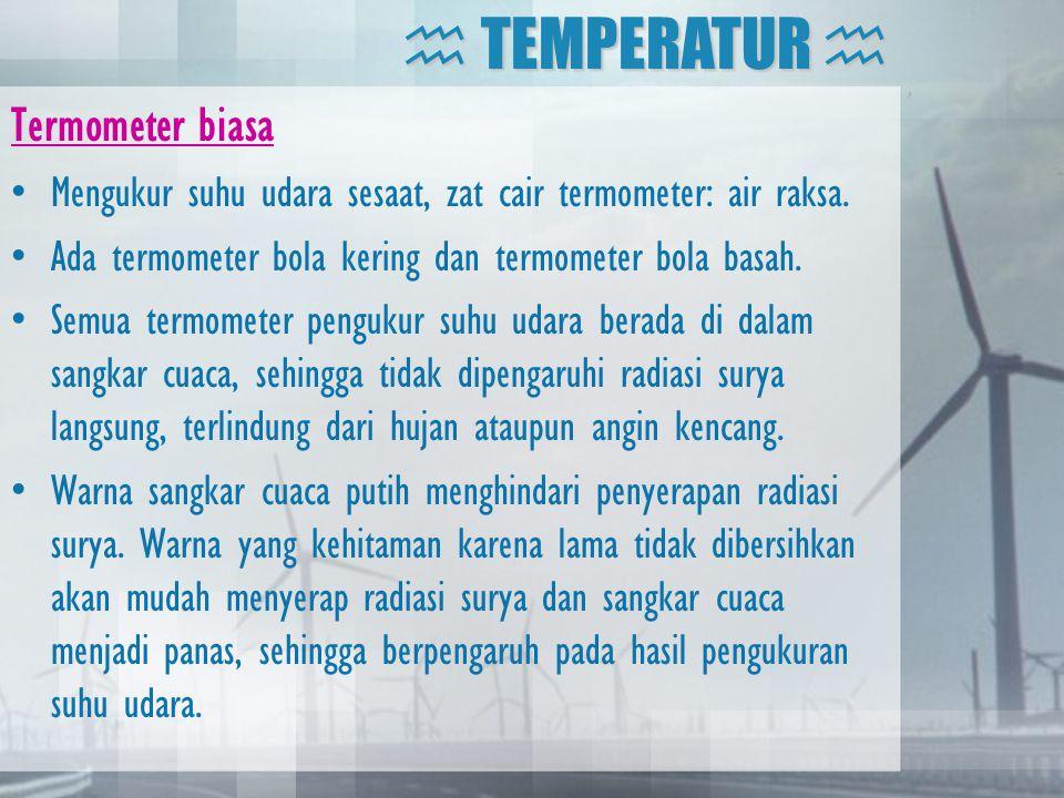 Termometer biasa •Mengukur suhu udara sesaat, zat cair termometer: air raksa. •Ada termometer bola kering dan termometer bola basah. •Semua termometer
