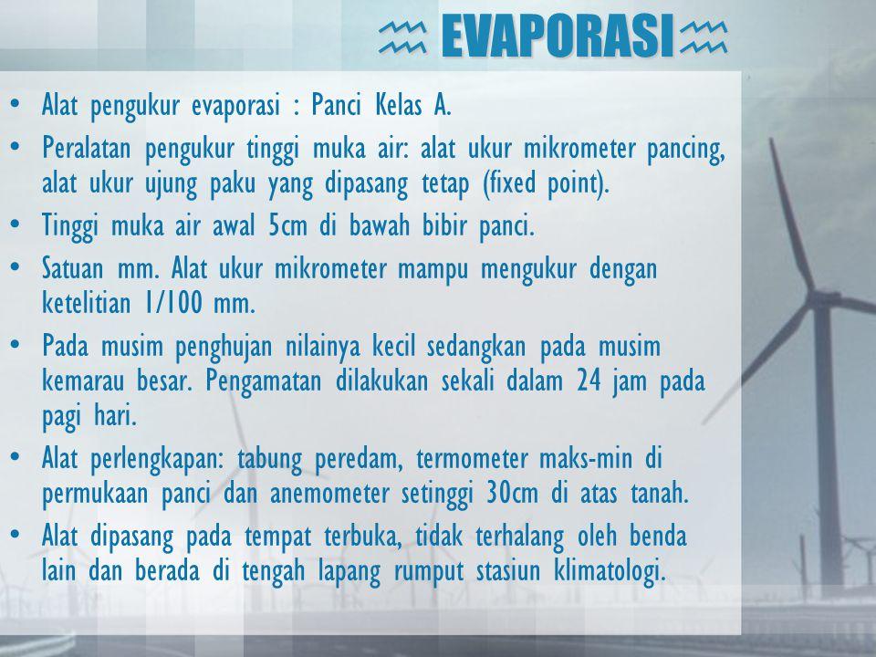 •Alat pengukur evaporasi : Panci Kelas A. •Peralatan pengukur tinggi muka air: alat ukur mikrometer pancing, alat ukur ujung paku yang dipasang tetap