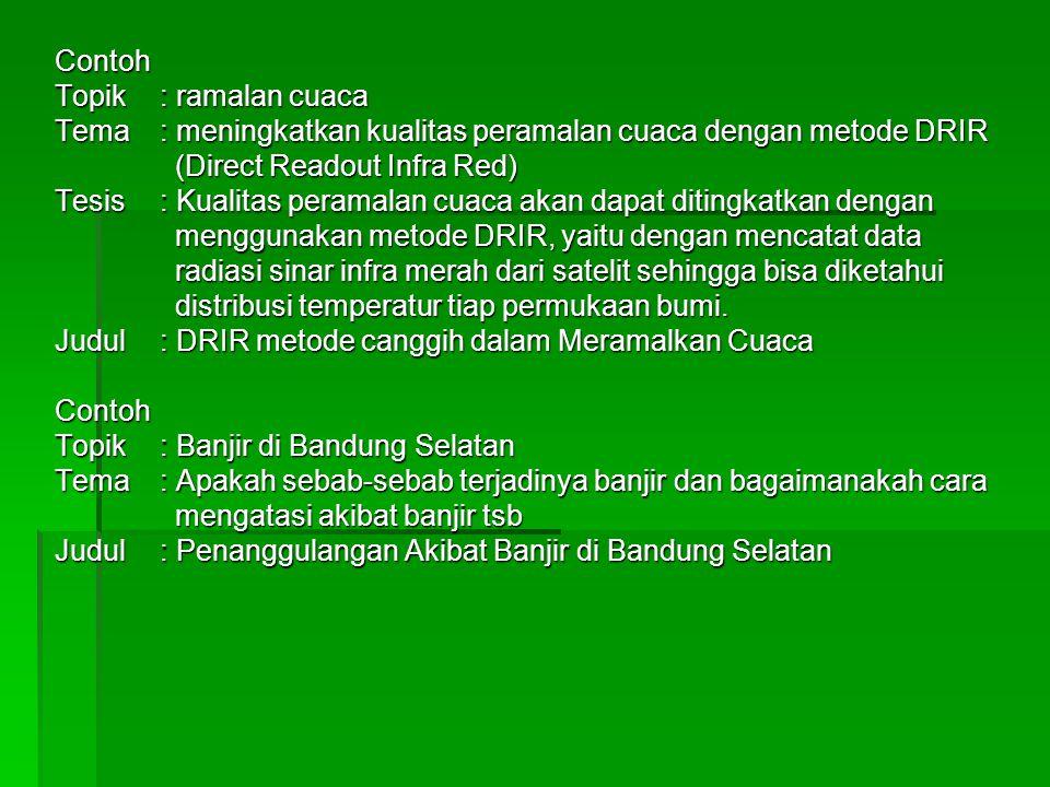 Contoh : Upaya menurunkan risiko bahaya letusan gunung Penanggulangan krisis air di Jakarta gunung Penanggulangan krisis air di Jakarta Tujuan perlu dirumuskan dengan gamblang agar jelas apa yang akan dicapai oleh tulisan ini.