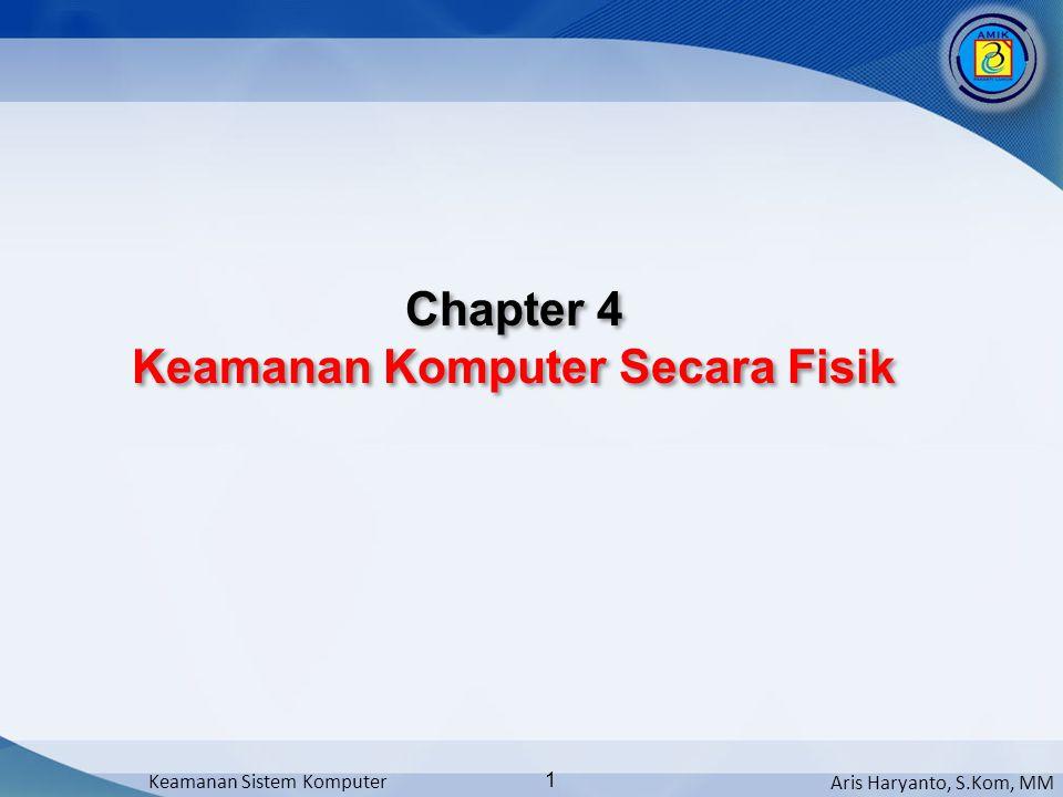 Aris Haryanto, S.Kom, MM Keamanan Sistem Komputer 1 Chapter 4 Keamanan Komputer Secara Fisik Chapter 4 Keamanan Komputer Secara Fisik