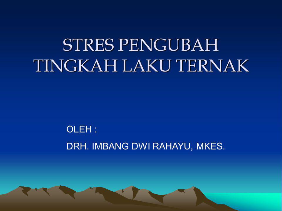 STRES PENGUBAH TINGKAH LAKU TERNAK OLEH : DRH. IMBANG DWI RAHAYU, MKES.