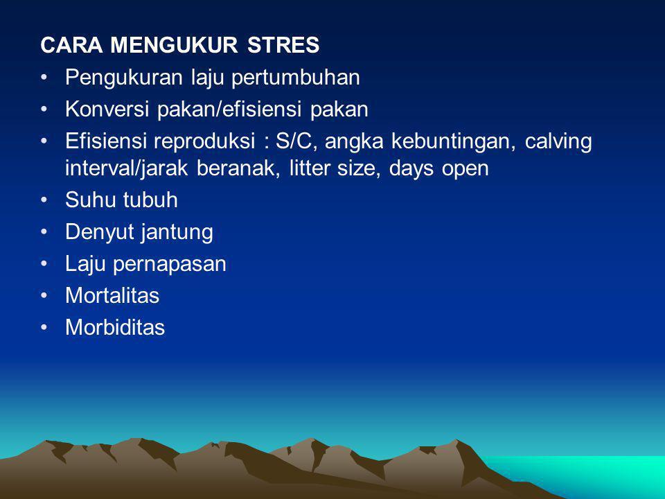 CARA MENGUKUR STRES •Pengukuran laju pertumbuhan •Konversi pakan/efisiensi pakan •Efisiensi reproduksi : S/C, angka kebuntingan, calving interval/jara