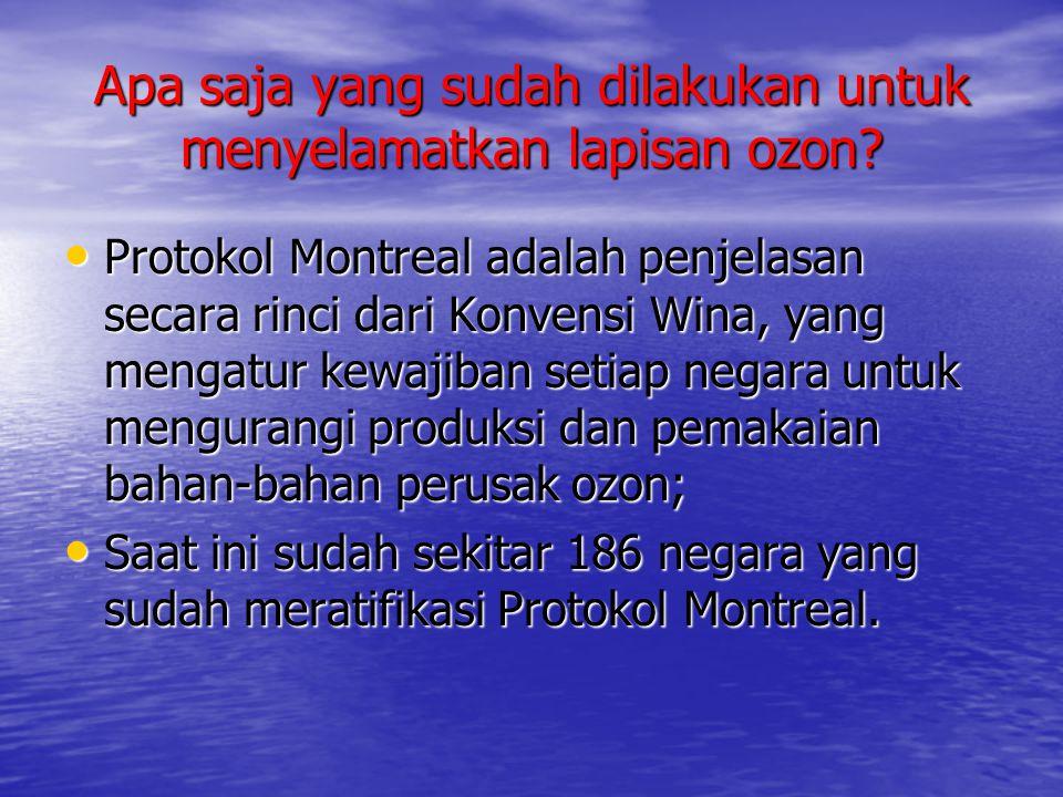 Apa saja yang sudah dilakukan untuk menyelamatkan lapisan ozon? • Protokol Montreal adalah penjelasan secara rinci dari Konvensi Wina, yang mengatur k