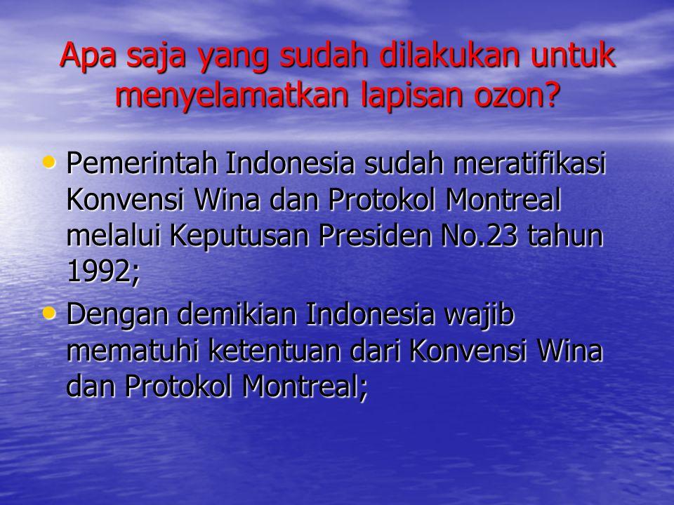 Apa saja yang sudah dilakukan untuk menyelamatkan lapisan ozon? • Pemerintah Indonesia sudah meratifikasi Konvensi Wina dan Protokol Montreal melalui