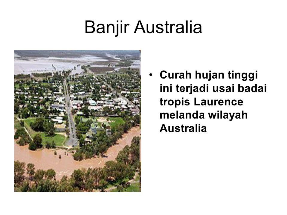 Banjir Australia •Curah hujan tinggi ini terjadi usai badai tropis Laurence melanda wilayah Australia