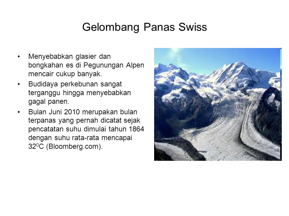 Gelombang Panas Swiss •Menyebabkan glasier dan bongkahan es di Pegunungan Alpen mencair cukup banyak.