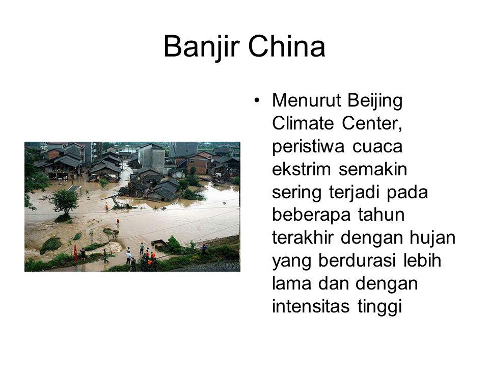 Banjir China •Menurut Beijing Climate Center, peristiwa cuaca ekstrim semakin sering terjadi pada beberapa tahun terakhir dengan hujan yang berdurasi lebih lama dan dengan intensitas tinggi