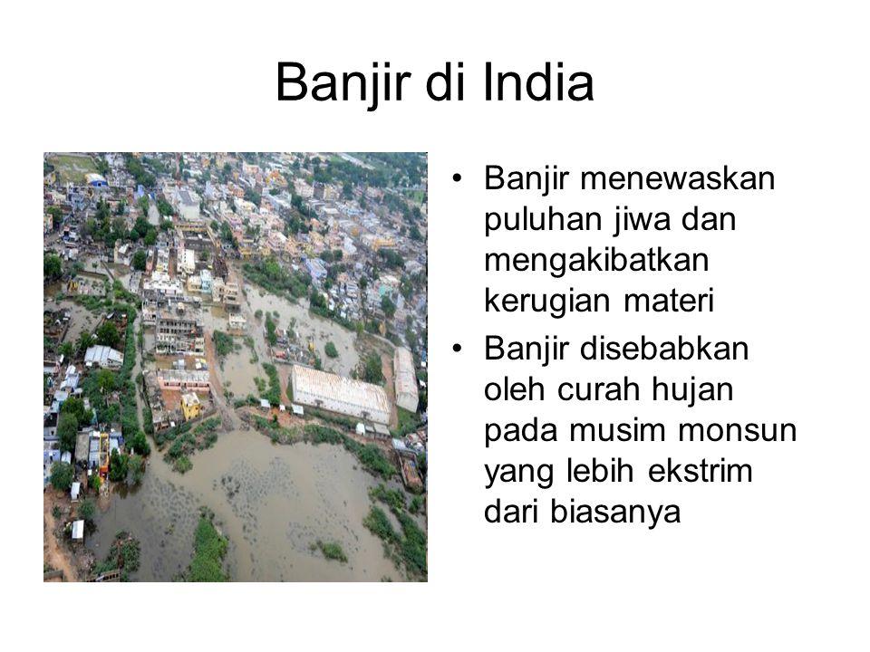 Banjir Pakistan •Merupakan banjir terburuk sejak 1929 •Menewaskan 1.100 warga.