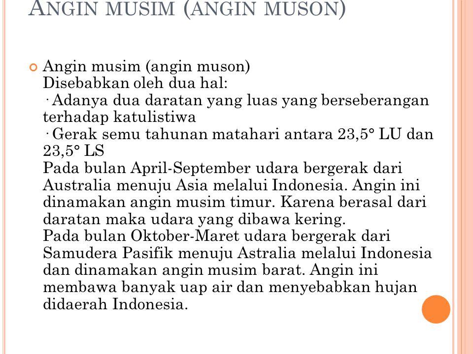 A NGIN MUSIM ( ANGIN MUSON ) Angin musim (angin muson) Disebabkan oleh dua hal: · Adanya dua daratan yang luas yang berseberangan terhadap katulistiwa