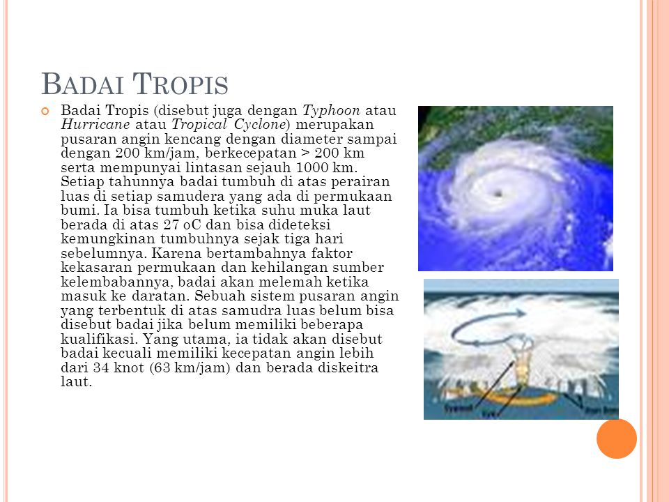 B ADAI T ROPIS Badai Tropis (disebut juga dengan Typhoon atau Hurricane atau Tropical Cyclone ) merupakan pusaran angin kencang dengan diameter sampai