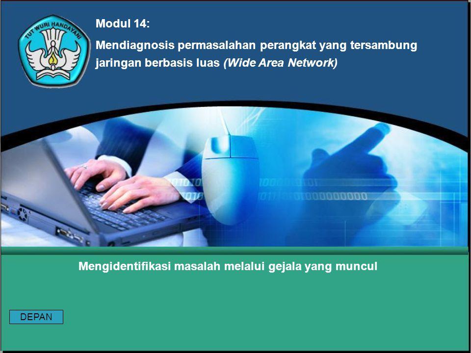 Modul 14: Mendiagnosis permasalahan perangkat yang tersambung jaringan berbasis luas (Wide Area Network) Mengidentifikasi masalah melalui gejala yang muncul DEPAN
