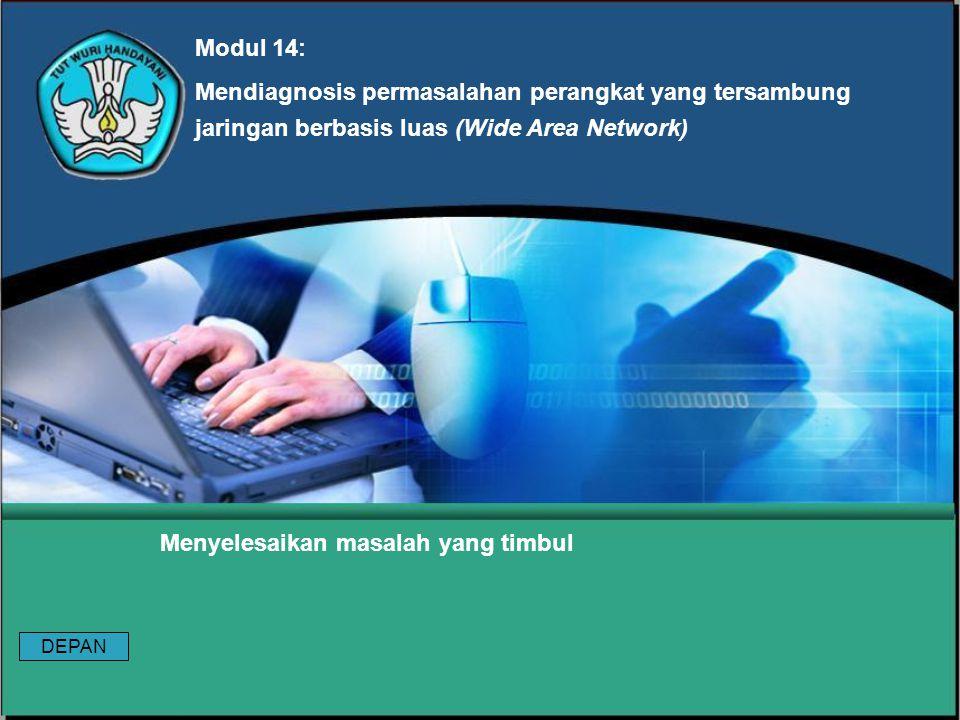 Modul 14: Mendiagnosis permasalahan perangkat yang tersambung jaringan berbasis luas (Wide Area Network) Menyelesaikan masalah yang timbul DEPAN