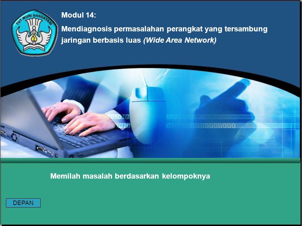 Modul 14: Mendiagnosis permasalahan perangkat yang tersambung jaringan berbasis luas (Wide Area Network) Memilah masalah berdasarkan kelompoknya DEPAN