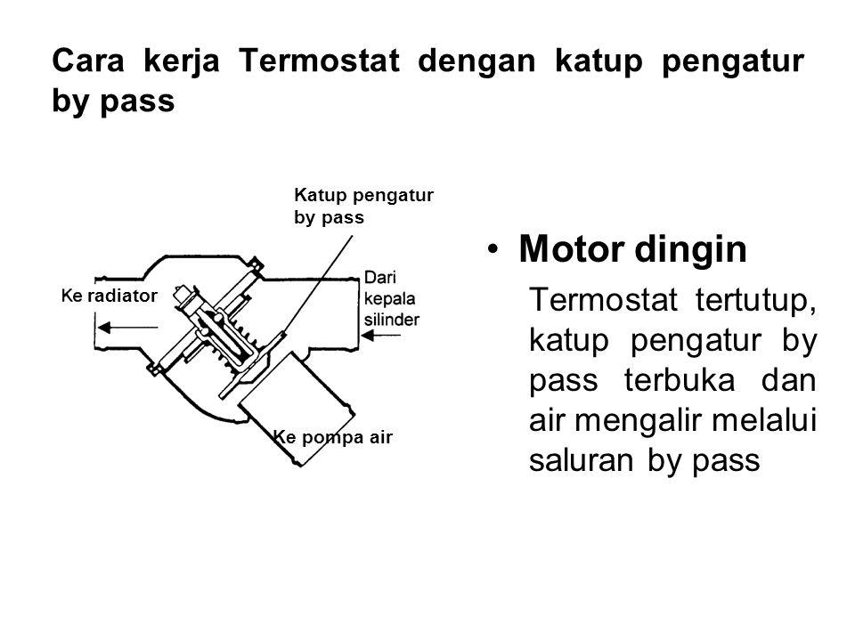 Cara kerja Termostat dengan katup pengatur by pass •Temperatur kerja tercapai Termostat mulai terbuka, sebagian air mengalir menuju radiator dan sebagian mengalir melalui saluran by pass.