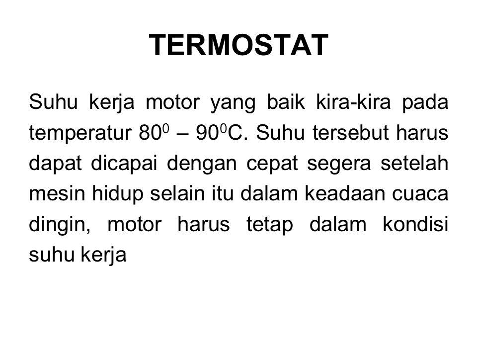 TERMOSTAT Untuk mempercepat temperatur kerja air pendingin pada saat motor masih dingin, serta mengatur peredaran air pendingin menuju ke radiator pada saat motor panas, maka pada sistem pendinginan diperlukan termostat